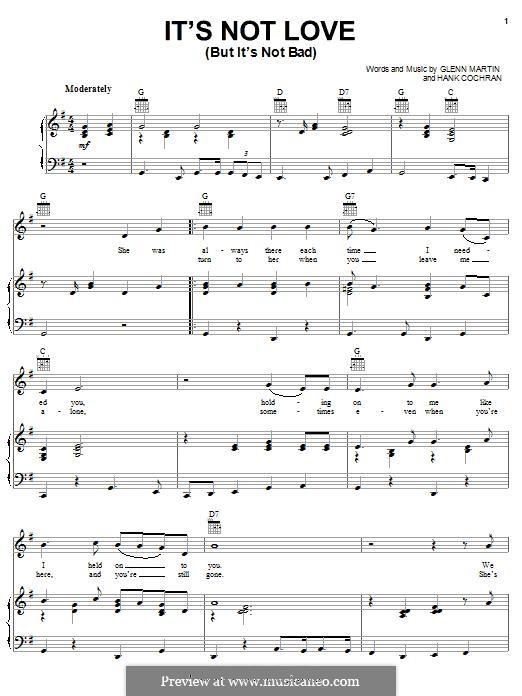 It's Not Love (But It's Not Bad): Для голоса и фортепиано (или гитары) by Hank Cochran, Glenn Martin