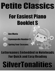 Petite Classics for Easiest Piano Booklet S: Petite Classics for Easiest Piano Booklet S by Франц Шуберт, Антонио Вивальди, Эрик Сати