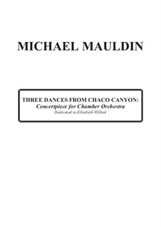 Three Dances From Chaco Canyon: Concertpiece for Chamber Orchestra: Three Dances From Chaco Canyon: Concertpiece for Chamber Orchestra by Michael Mauldin