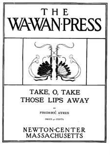 Три песни для голоса и фортепиано, Op.3: No.1 Take, O, Take Those Lips Away by Frederic Ayres