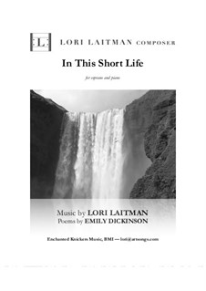In This Short Life — for soprano and piano (priced for 2 copies): In This Short Life — for soprano and piano (priced for 2 copies) by Lori Laitman