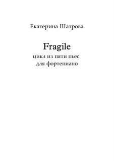 Fragile. Сюита из пяти пьес для фортепиано: Fragile. Сюита из пяти пьес для фортепиано by Екатерина Шатрова