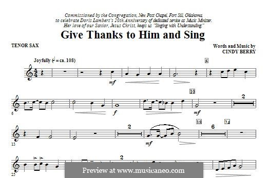 Give Thanks To Him and Sing: Tenor Sax part by Cindy Berry