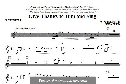 Give Thanks To Him and Sing: Bb Trumpet 1 part by Cindy Berry