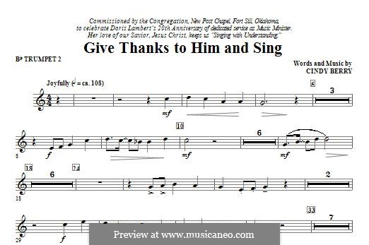 Give Thanks To Him and Sing: Bb Trumpet 2 part by Cindy Berry