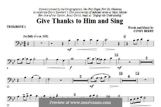Give Thanks To Him and Sing: Trombone 1 part by Cindy Berry