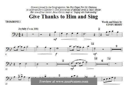 Give Thanks To Him and Sing: Trombone 2 part by Cindy Berry
