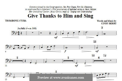 Give Thanks To Him and Sing: Trombone 3/Tuba part by Cindy Berry