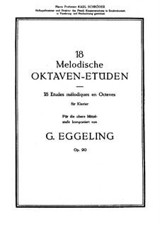 Восемнадцать мелодических октавных этюдов, Op.90: Восемнадцать мелодических октавных этюдов by Georg Eggeling