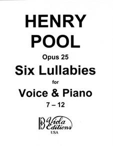 Six Lullabies for Voice & Piano, No.7-12, Op.25: Six Lullabies for Voice & Piano, No.7-12 by Henry Pool