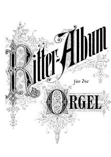 Ritter-Album for Organ. Book I: Ritter-Album for Organ. Book I by Йозеф Габриэль Райнбергер, Иоганн Баренд Лицау, Йозеф Крейчи, Генрих Гётце, Генрих Франкенбергер, Теодор Дрет, Карл Генрих Георг Давин
