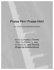 Praise Him! Praise Him!: Для голоса и фортепиано by Chester G. Allen