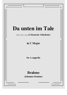 12 Deutsche Volkslieder, WoO 35: No.5 Da unten im Tale in C Major, for a cappella by Иоганнес Брамс