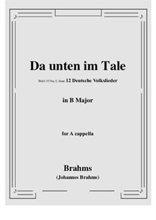12 Deutsche Volkslieder, WoO 35: No.5 Da unten im Tale in B Major, for a cappella by Иоганнес Брамс