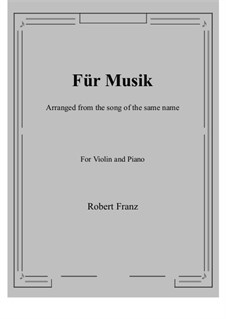 Шесть песен, Op.10: No.1 Für Musik, for Violin and Piano by Роберт Франц