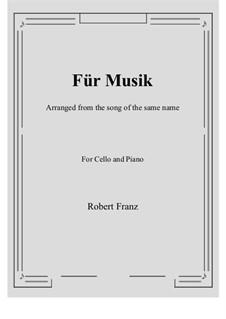 Шесть песен, Op.10: No.1 Für Musik, for Cello and Piano by Роберт Франц