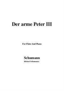 Романсы и баллады, Op.53: No.3 Der arme Peter (Poor Peter), Movement III, for Flute and Piano by Роберт Шуман