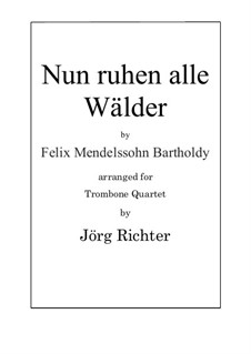 Nun ruhen alle Wälder for Trombone Quartet: Nun ruhen alle Wälder for Trombone Quartet by Феликс Мендельсон-Бартольди