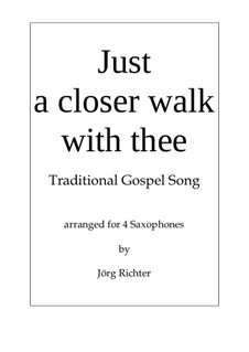 Just a Closer Walk with Thee: For Saxophone Quartet by folklore