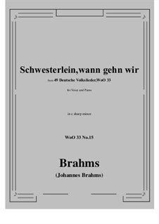 No.15-21: No.15 Schwesterlein, Schwesterlein, wann gehn wir (c sharp minor) by Иоганнес Брамс