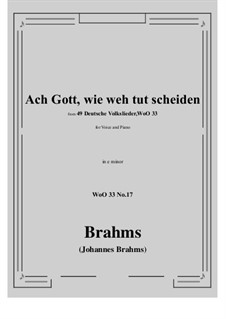 No.15-21: No.17 Ach Gott, wie weh tut scheiden (e minor) by Иоганнес Брамс