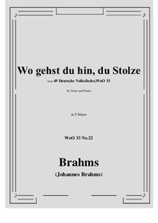 No.22-28: No.22 Wo gehst du hin, du Stolze (F Major) by Иоганнес Брамс