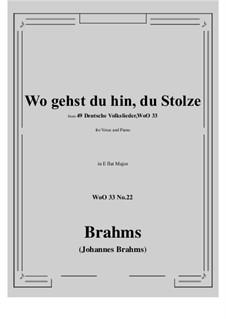 No.22-28: No.22 Wo gehst du hin, du Stolze (E flat Major) by Иоганнес Брамс
