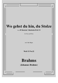 No.22-28: No.22 Wo gehst du hin, du Stolze (G flat Major) by Иоганнес Брамс