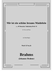 No.22-28: No.24 Mir ist ein schons brauns Maidelein (E flat Major) by Иоганнес Брамс