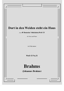 No.29-35: No.31 Dort in den Weiden steht ein Haus (b flat minor) by Иоганнес Брамс