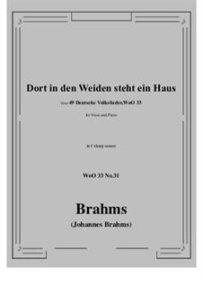 No.29-35: No.31 Dort in den Weiden steht ein Haus (f sharp minor) by Иоганнес Брамс