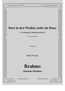 No.29-35: No.31 Dort in den Weiden steht ein Haus (b minor) by Иоганнес Брамс