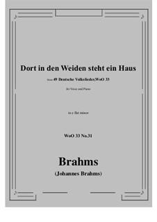 No.29-35: No.31 Dort in den Weiden steht ein Haus (e flat minor) by Иоганнес Брамс