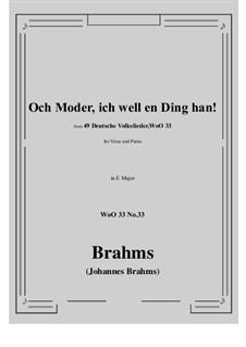 No.29-35: No.33 Och Moder, ich well en Ding han! (E Major) by Иоганнес Брамс