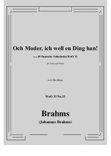 No.29-35: No.33 Och Moder, ich well en Ding han! (G flat Major) by Иоганнес Брамс