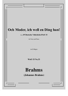No.29-35: No.33 Och Moder, ich well en Ding han! (G Major) by Иоганнес Брамс