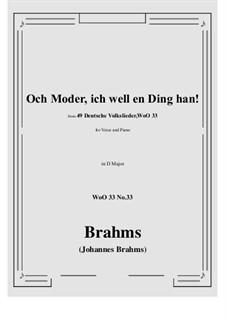 No.29-35: No.33 Och Moder, ich well en Ding han! (D Major) by Иоганнес Брамс