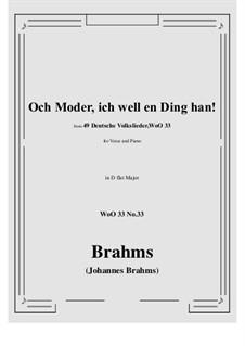 No.29-35: No.33 Och Moder, ich well en Ding han! (D flat Major) by Иоганнес Брамс