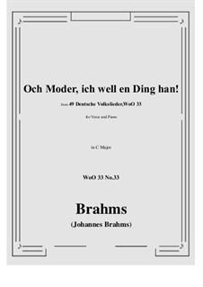 No.29-35: No.33 Och Moder, ich well en Ding han! (C Major) by Иоганнес Брамс