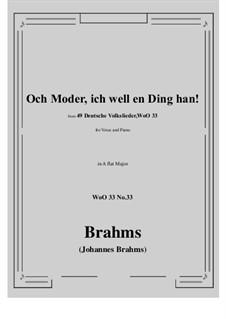 No.29-35: No.33 Och Moder, ich well en Ding han! (A flat Major) by Иоганнес Брамс