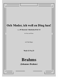 No.29-35: No.33 Och Moder, ich well en Ding han! (E flat Major) by Иоганнес Брамс