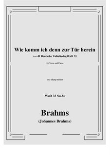 No.29-35: No.34 Wie komm ich denn zur Tür herein (c sharp minor) by Иоганнес Брамс