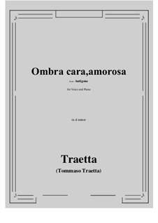 Antigone. Ombra cara, amorosa: D minor by Tommaso Traetta