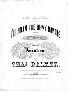 I'll Roam the Dewy Bowers: I'll Roam the Dewy Bowers by Charles Balmer