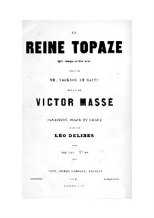 La reine Topaze: Act I. Arrangement for voices and piano by Виктор Массе