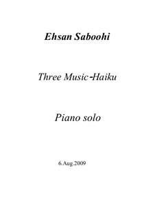 Three Music-Haiku: Three Music-Haiku by Эсан Сабуи