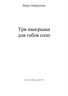 Три наигрыша для гобоя соло: Три наигрыша для гобоя соло by Мурат Кабардоков