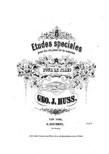 Шесть специальных этюдов для фортепиано: Шесть специальных этюдов для фортепиано by George John Huss