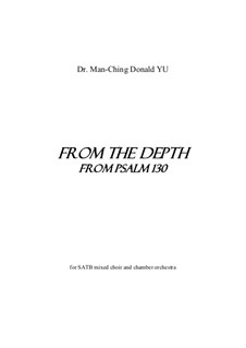 From the Depth: Psalm 130 for chorus, soprano solo and orchestra: From the Depth: Psalm 130 for chorus, soprano solo and orchestra by Man-Ching Donald Yu