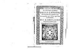 Delle canzoni ad una, due, tre, e quattro voci. Book I: Delle canzoni ad una, due, tre, e quattro voci. Book I by Джироламо Фрескобальди
